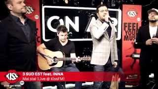 3 SUD EST feat. INNA - Mai stai (Live @ Kiss FM)