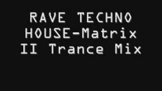RAVE TECHNO HOUSE - Matrix II Trance Mix