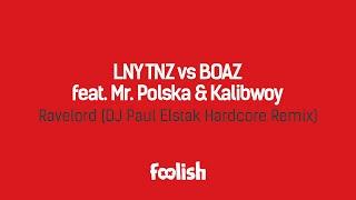 LNY TNZ vs BOAZ feat. Mr. Polska & Kalibwoy - Ravelord (DJ Paul Elstak Hardcore Remix)