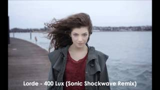 Lorde - 400 Lux (Half Eaten Fruits [formerly Sonic Shockwave] Remix)