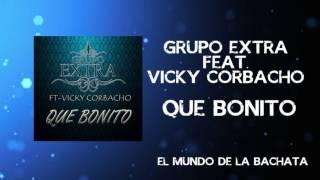 Grupo Extra Ft. Vicky Corbacho - Que Bonito - #BACHATA 2016
