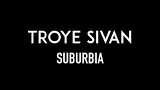 TROYE SIVAN | Suburbia | Lyrics
