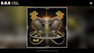 B.o.B - I Know (feat. WurlD) (Audio)