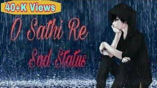 O SATHI RE TERE BINA BHI KYA JINA | Sad Whatsapp Status