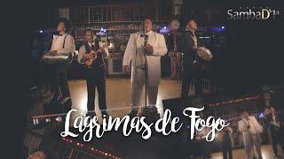 Lágrimas de Fogo -   Grupo Samba D´1ª  (Official Vídeo)
