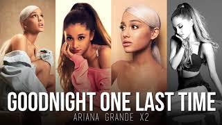 goodnight n go VS. one last time (MASHUP) Ariana Grande x2