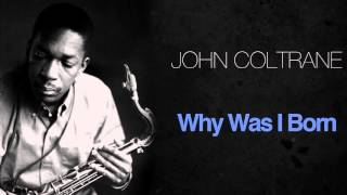John Coltrane - Why Was I Born