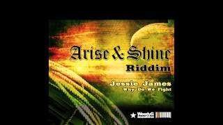 Jessie James | Why Do We Fight | Arise & Shine Riddim 2013 [Weedy G Soundforce]