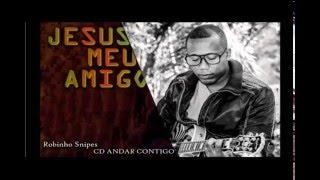 Jesus Meu Amigo - CD Andar Contigo (Robinho Snipes)