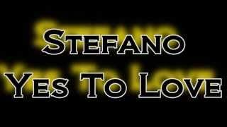 Stefano - Yes to Love (lyrics)
