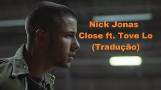 Nick Jonas - Close ft. Tove Lo | Tradução | Lyrics | HD