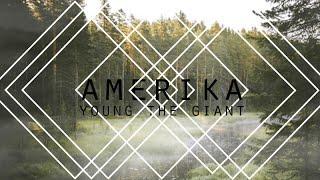 YOUNG THE GIANT - AMERIKA LYRICS