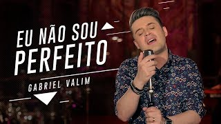 Eu não sou perfeito - Gabriel Valim (Video Oficial)