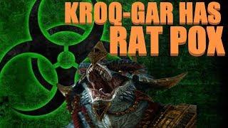 Kroq-Gar has Rat Pox