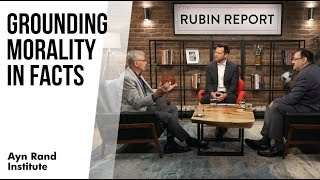 Grounding Morality in Facts (Dave Rubin Interview with Harry Binswanger and Gregory Salmieri)