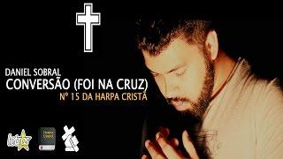 Conversão (Foi na Cruz) nº 15 da Harpa Cristã | Daniel Sobral