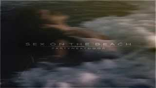 PARTYNEXTDOOR - Sex On The Beach (Original Version)