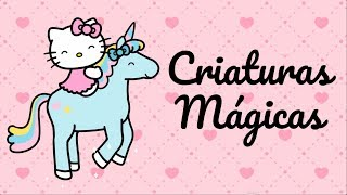 Criaturas Mágicas | O Mundo da Hello Kitty