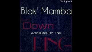 Blak' Mamba - Bow Down & Kiss On The Ring (Snippet) NEW 2013 !!!