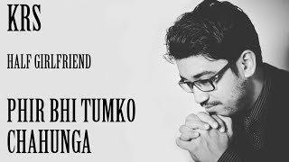 Tracklist Player Phir Bhi Tumko Chaahunga | Half Girlfriend