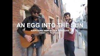 """Capitano Merletti - """"An Egg into the Sun"""" - Dorsoduro Venice Street Live"""