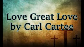 Love Great Love by Carl Cartee (Lyrics)