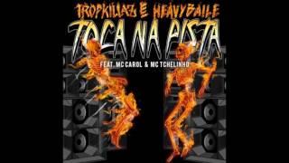 Tropkillaz & Heavy Baile TOCA NA PISTA (feat Mc Carol + Mc Tchelinho)