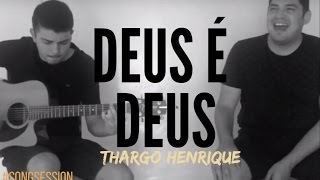 Deus é Deus - Delino Marçal // Thargo Henrique - SONG SESSION
