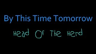 By This Time Tomorrow - Head Of The Herd ( lyrics )
