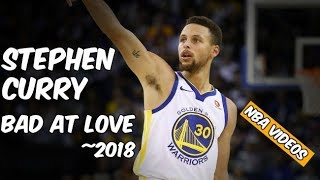 Stephen Curry Mix 2018 - Bad at Love