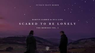 Martin Garrix & Dua Lipa - Scared To Be Lonely (Funkin Matt Remix)