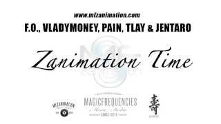 F.O., Vladymoney, Pain, TLay & Jentaro -- Zanimation Time (Official Release)