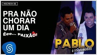 Pablo - Pra Não Chorar Um Dia (Êee...Paixão!) [Áudio Oficial]