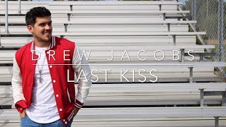 Drew Jacobs - Last Kiss (Official Performance Video)