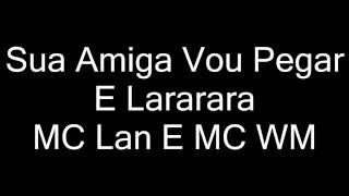 MC Lan E MC WM - Sua Amiga Eu Vou Pegar E Lararara (Lançamento 2017)