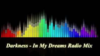 Darkness -  In My Dreams Radio Mix