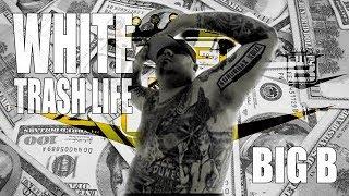 """Big B """"White Trash Life"""""""