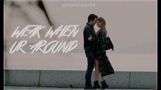 weak when ur around | yaman & mira