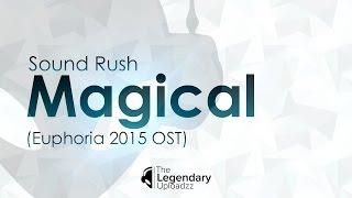 Sound Rush - Magical (Euphoria 2015 OST) [HQ + HD EDIT]