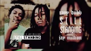 """RayyDubb - """"Still Standing"""" Ft. Jay Million"""
