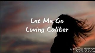 Let Me Go - Loving Caliber [ Lyrics / Lyric Video ]