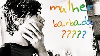 MULHER BARBADA !!!!!!