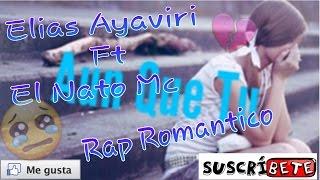 💔 Aun Que Tu 💔 - El Nato Mc Ft Elias Ayaviri- 💔 Rap Romántico 💔 ( 2017 )... Bolivia Ft CD. Juarez