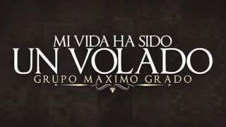 Maximo Grado - Mi Vida Ha Sido Un Volado (Disco 2017) (Previo)