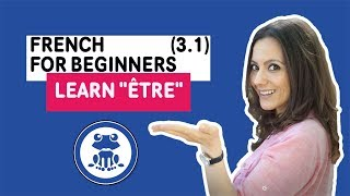 Beginners French: Fun Lesson 3.1 - How to Conjugate French verb Être - Learn & Speak French