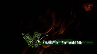 FYAHBWOY - Guerras del odio - (LYRICS VIDEO)
