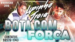 MC TROIA E LIPINHO DANTAS - BOTA COM FORÇA - ÁUDIO OFICIAL 2016
