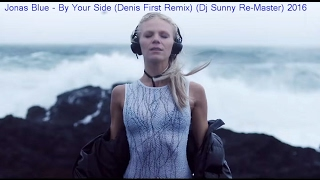 Jonas Blue - By Your Side (Denis First Remix) (Dj Sunny Re-Master) 2016