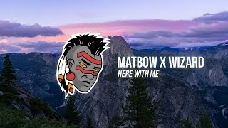 Wizard & Matbow - Here With Me