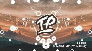 Fytch - Change Me (ft. Naika)